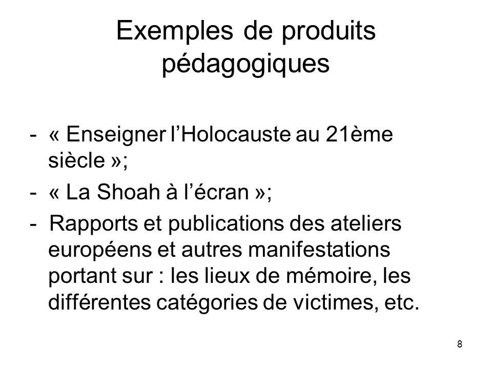 8 Exemples de produits pédagogiques -« Enseigner lHolocauste au 21ème siècle »; -« La Shoah à lécran »; - Rapports et publications des ateliers europé