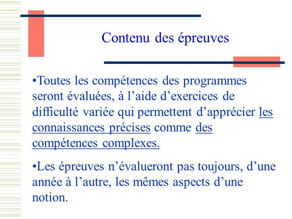 Contenu des épreuves Toutes les compétences des programmes seront évaluées, à laide dexercices de difficulté variée qui permettent dapprécier les connaissances précises comme des compétences complexes.