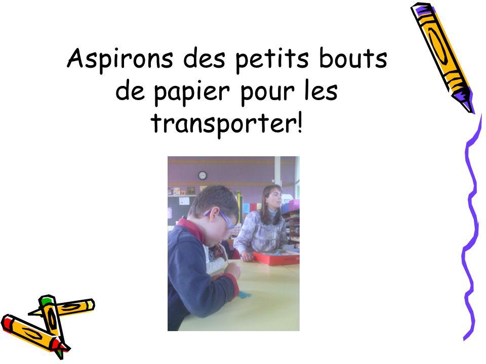Aspirons des petits bouts de papier pour les transporter!