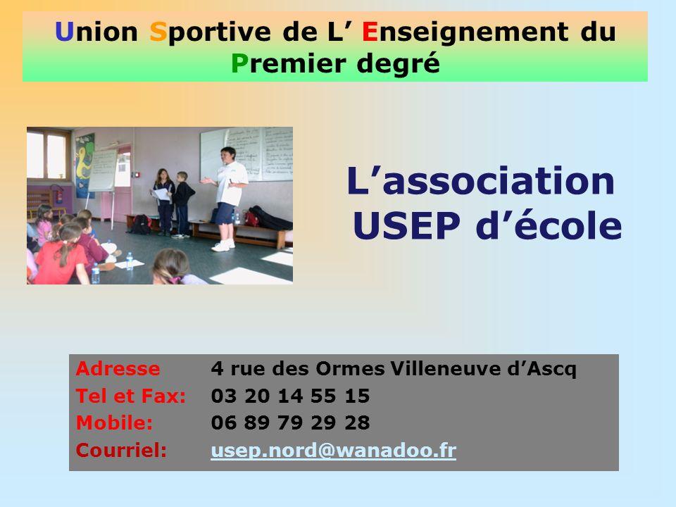 Union Sportive de L Enseignement du Premier degré Adresse 4 rue des Ormes Villeneuve dAscq Tel et Fax: 03 20 14 55 15 Mobile: 06 89 79 29 28 Courriel:
