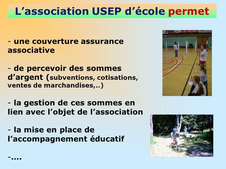 Lassociation USEP décole permet - une couverture assurance associative - de percevoir des sommes dargent ( subventions, cotisations, ventes de marchan