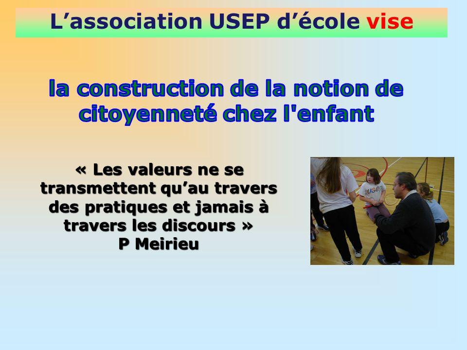 Lassociation USEP décole vise « Les valeurs ne se transmettent quau travers des pratiques et jamais à travers les discours » P Meirieu