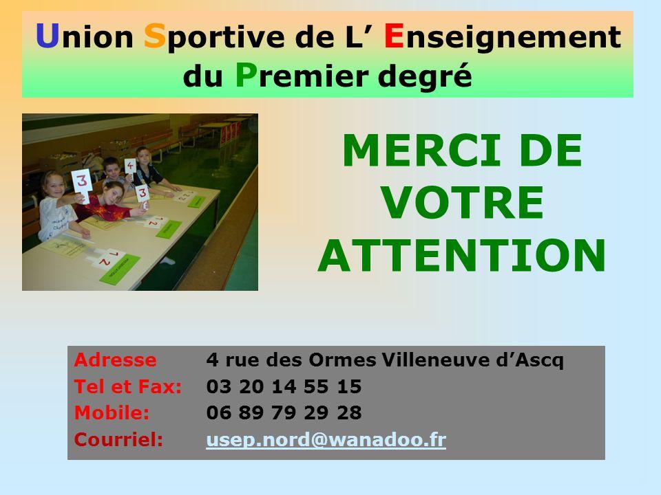 U nion S portive de L E nseignement du P remier degré MERCI DE VOTRE ATTENTION Adresse 4 rue des Ormes Villeneuve dAscq Tel et Fax: 03 20 14 55 15 Mob