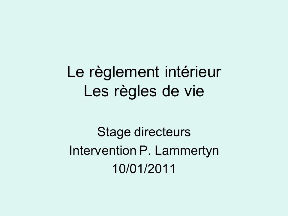 Le règlement intérieur Les règles de vie Stage directeurs Intervention P. Lammertyn 10/01/2011