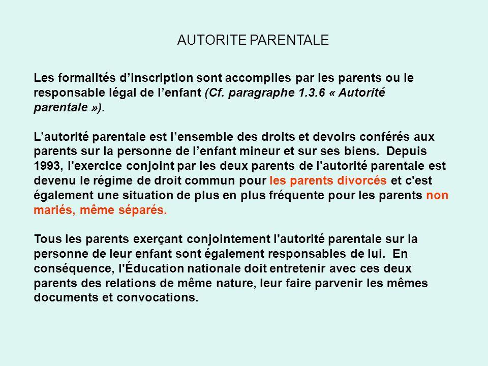 AUTORITE PARENTALE Les formalités dinscription sont accomplies par les parents ou le responsable légal de lenfant (Cf. paragraphe 1.3.6 « Autorité par