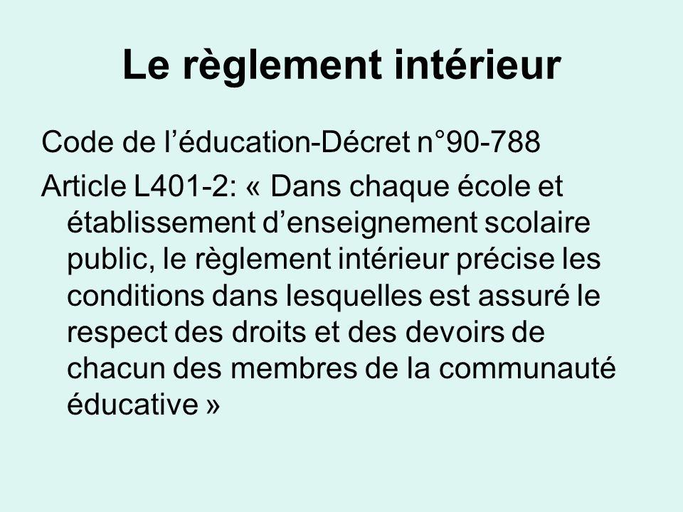 Le règlement intérieur Code de léducation-Décret n°90-788 Article L401-2: « Dans chaque école et établissement denseignement scolaire public, le règle