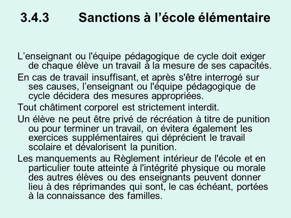 3.4.3 Sanctions à lécole élémentaire Lenseignant ou l'équipe pédagogique de cycle doit exiger de chaque élève un travail à la mesure de ses capacités.