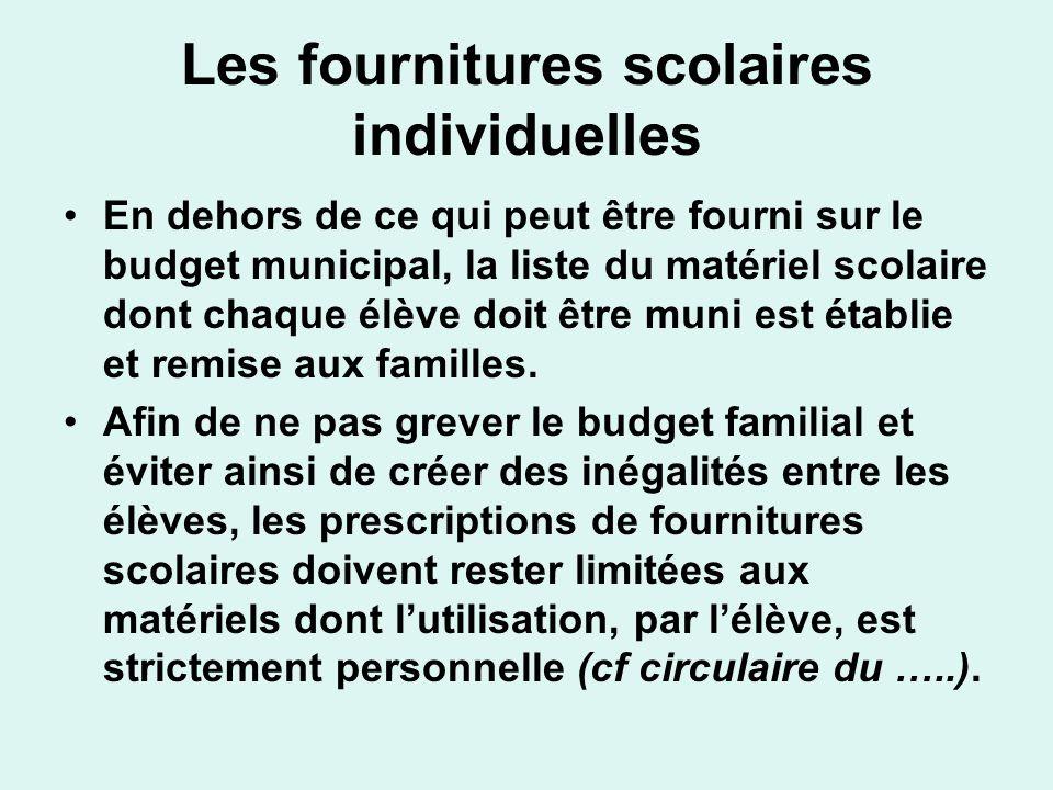 Les fournitures scolaires individuelles En dehors de ce qui peut être fourni sur le budget municipal, la liste du matériel scolaire dont chaque élève