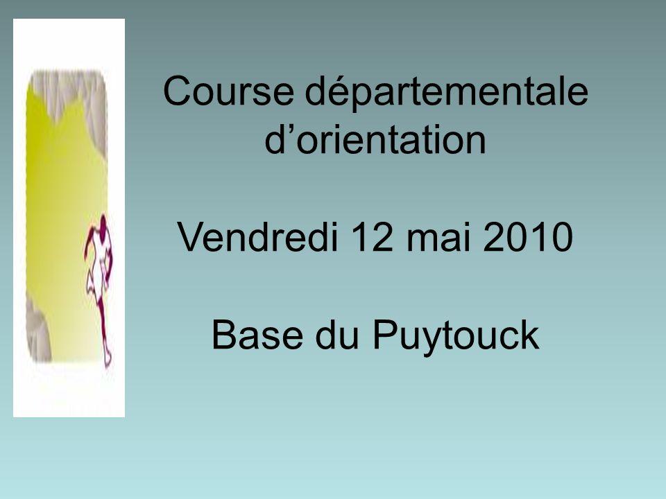 Course départementale dorientation Vendredi 12 mai 2010 Base du Puytouck