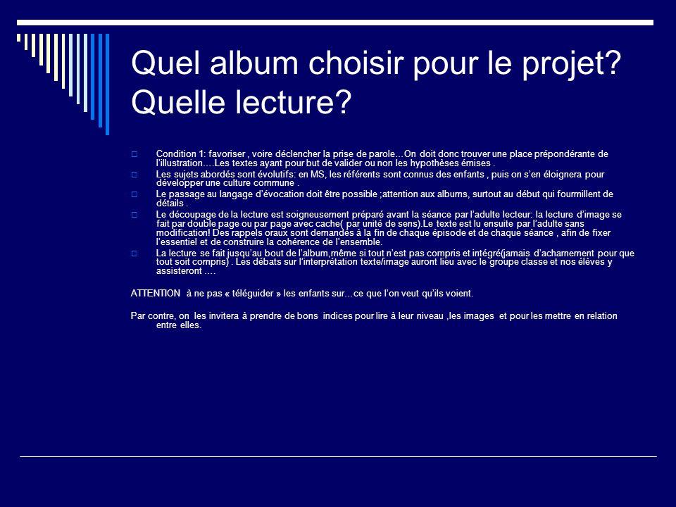 Quel album choisir pour le projet? Quelle lecture? Condition 1: favoriser, voire déclencher la prise de parole…On doit donc trouver une place prépondé