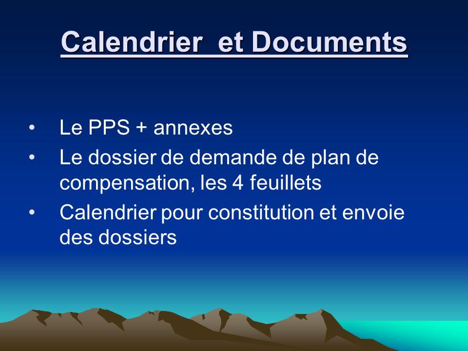 Calendrier et Documents Le PPS + annexes Le dossier de demande de plan de compensation, les 4 feuillets Calendrier pour constitution et envoie des dos
