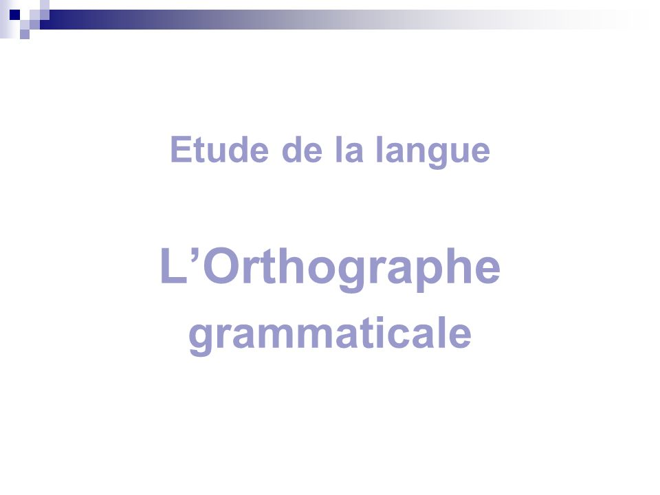 Etude de la langue LOrthographe grammaticale