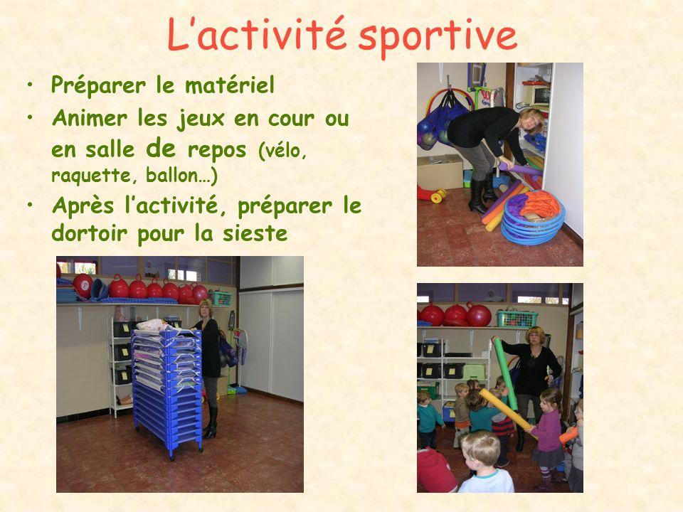 Lactivité sportive Préparer le matériel Animer les jeux en cour ou en salle de repos (vélo, raquette, ballon…) Après lactivité, préparer le dortoir po