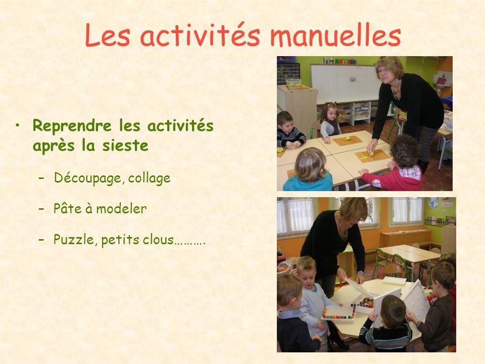 Les activités manuelles Reprendre les activités après la sieste –Découpage, collage –Pâte à modeler –Puzzle, petits clous……….