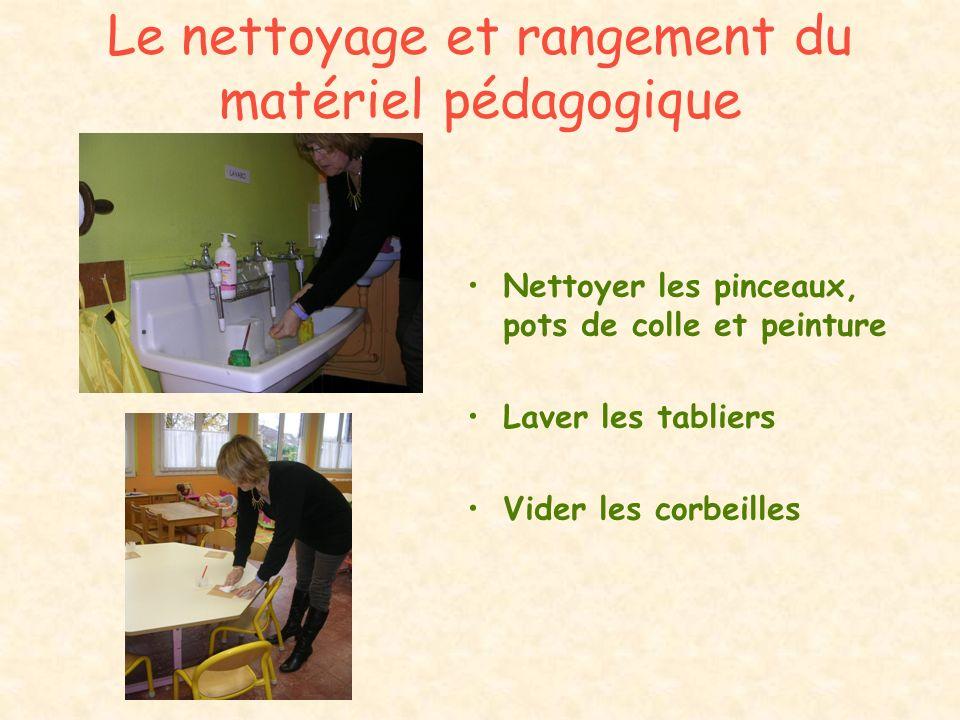 Le nettoyage et rangement du matériel pédagogique Nettoyer les pinceaux, pots de colle et peinture Laver les tabliers Vider les corbeilles