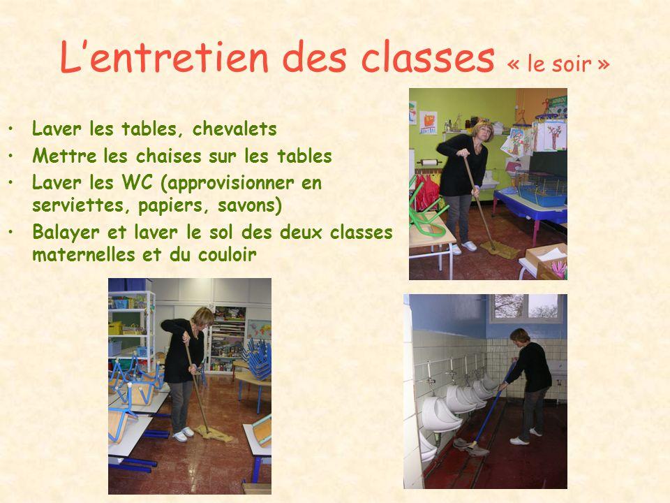 Lentretien des classes « le soir » Laver les tables, chevalets Mettre les chaises sur les tables Laver les WC (approvisionner en serviettes, papiers,