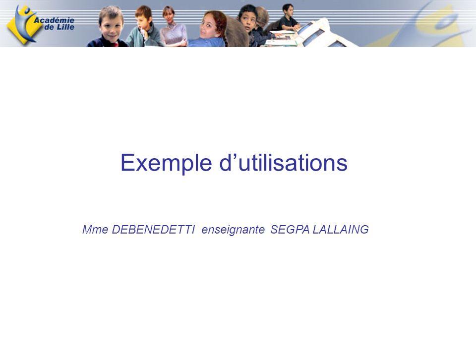 Exemple dutilisations Mme DEBENEDETTI enseignante SEGPA LALLAING