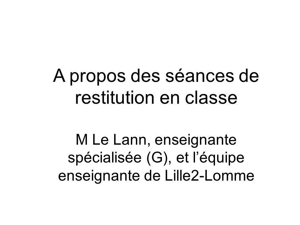A propos des séances de restitution en classe M Le Lann, enseignante spécialisée (G), et léquipe enseignante de Lille2-Lomme