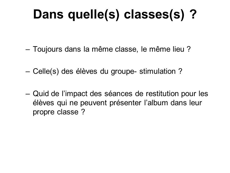 Dans quelle(s) classes(s) . –Toujours dans la même classe, le même lieu .