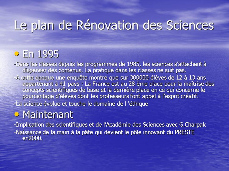 Le plan de Rénovation des Sciences En 1995 En 1995 -Dans les classes depuis les programmes de 1985, les sciences sattachent à dispenser des contenus.