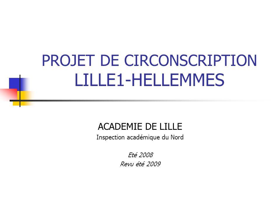 PROJET DE CIRCONSCRIPTION LILLE1-HELLEMMES ACADEMIE DE LILLE Inspection académique du Nord Eté 2008 Revu été 2009