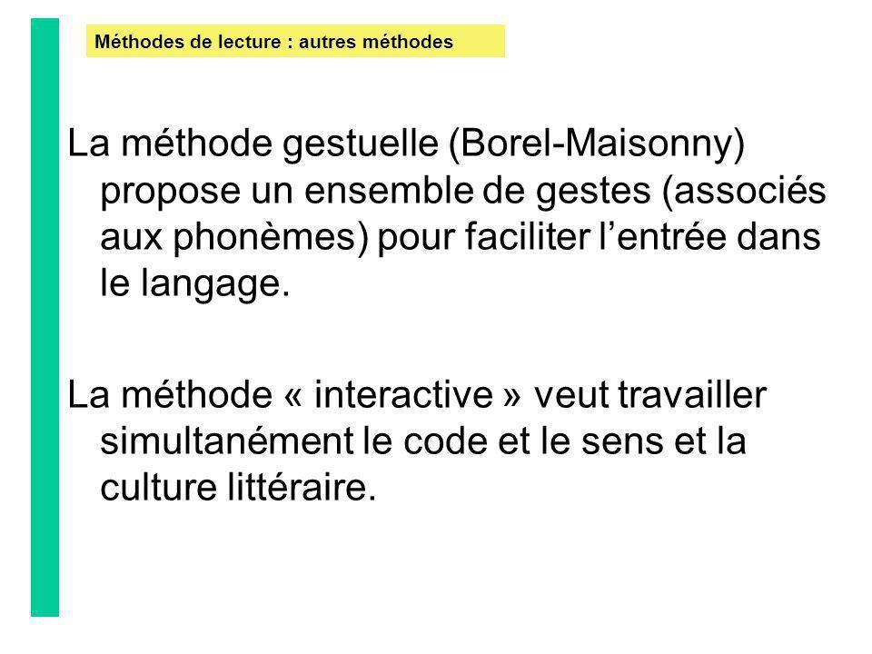La méthode gestuelle (Borel-Maisonny) propose un ensemble de gestes (associés aux phonèmes) pour faciliter lentrée dans le langage. La méthode « inter