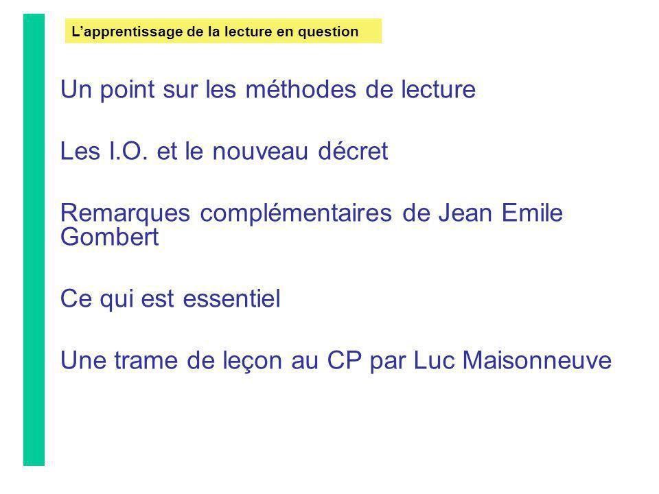 Un point sur les méthodes de lecture Les I.O. et le nouveau décret Remarques complémentaires de Jean Emile Gombert Ce qui est essentiel Une trame de l