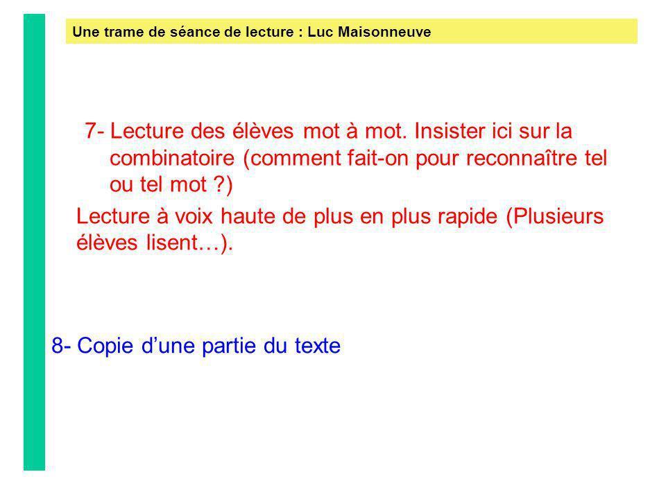 Une trame de séance de lecture : Luc Maisonneuve 7- Lecture des élèves mot à mot. Insister ici sur la combinatoire (comment fait-on pour reconnaître t