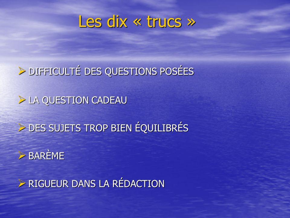 Les dix « trucs » Les dix « trucs » DIFFICULTÉ DES QUESTIONS POSÉES DIFFICULTÉ DES QUESTIONS POSÉES LA QUESTION CADEAU LA QUESTION CADEAU DES SUJETS T