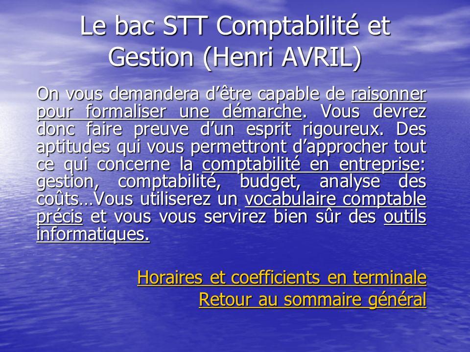 Le bac STT Comptabilité et Gestion (Henri AVRIL) On vous demandera dêtre capable de raisonner pour formaliser une démarche. Vous devrez donc faire pre