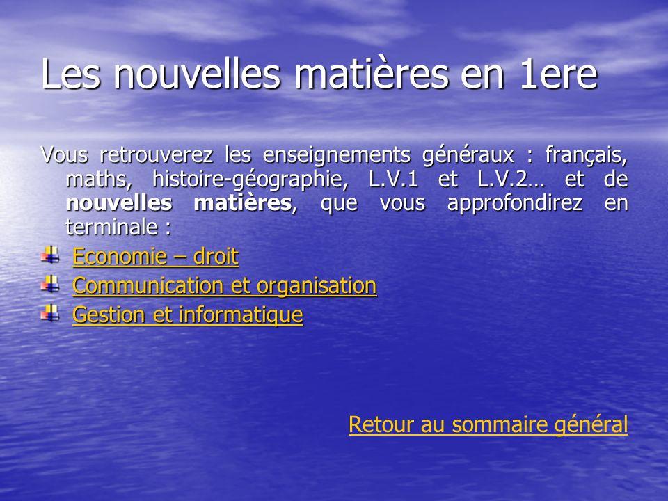 Les nouvelles matières en 1ere Vous retrouverez les enseignements généraux : français, maths, histoire-géographie, L.V.1 et L.V.2… et de nouvelles mat