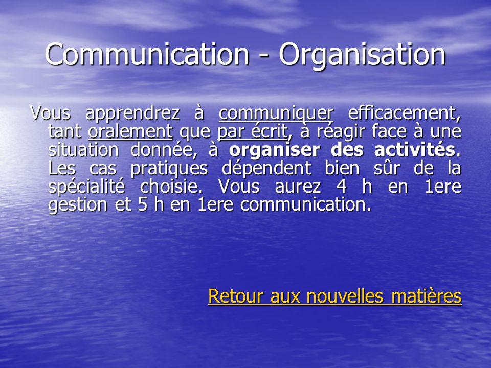 Communication - Organisation Vous apprendrez à communiquer efficacement, tant oralement que par écrit, à réagir face à une situation donnée, à organis