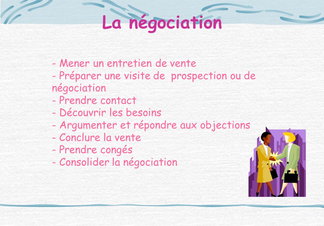 La négociation - Mener un entretien de vente - Préparer une visite de prospection ou de négociation - Prendre contact - Découvrir les besoins - Argume