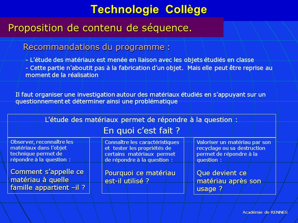 Académie de RENNES Technologie Collège Proposition de contenu de séquence. Recommandations du programme : Létude des matériaux permet de répondre à la