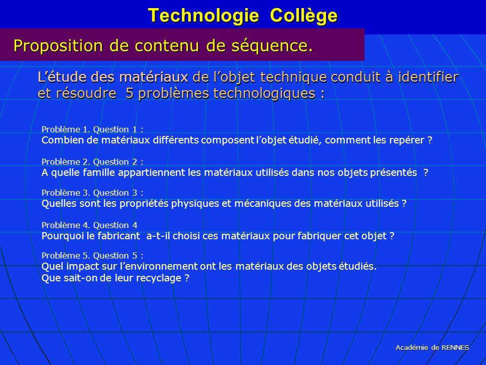Académie de RENNES Technologie Collège Proposition de contenu de séquence. Létude des matériaux de lobjet technique conduit à identifier et résoudre 5
