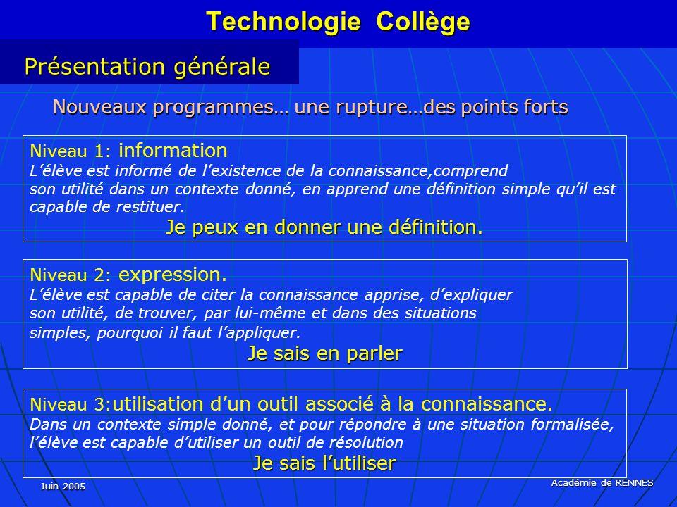 Juin 2005 Académie de RENNES Nouveaux programmes… une rupture…des points forts Technologie Collège Présentation générale Niveau 1: information Lélève