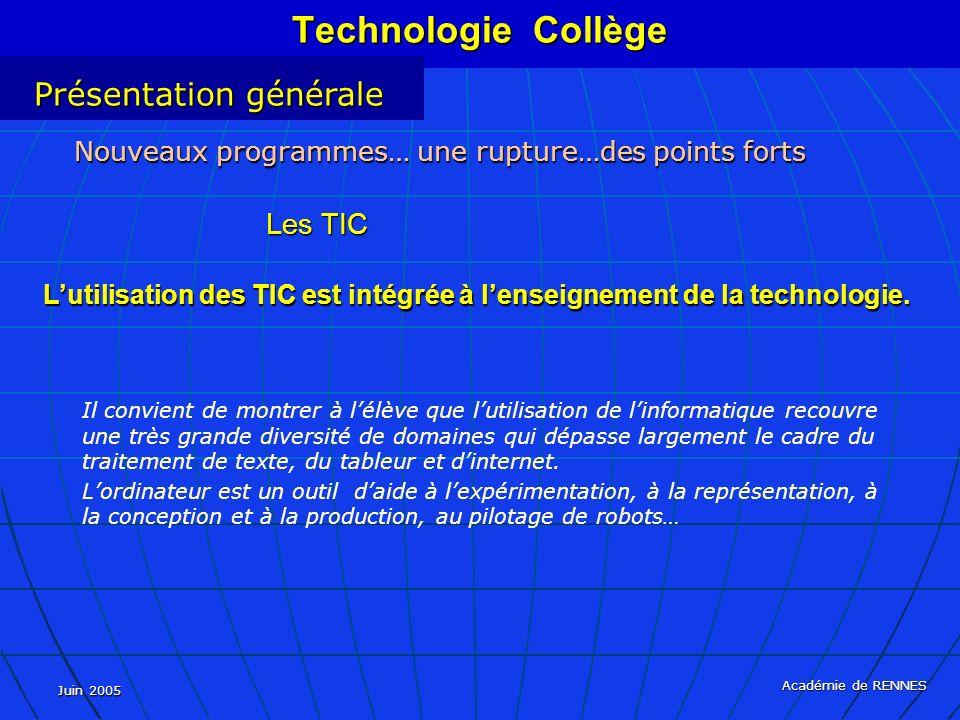 Juin 2005 Académie de RENNES Il convient de montrer à lélève que lutilisation de linformatique recouvre une très grande diversité de domaines qui dépasse largement le cadre du traitement de texte, du tableur et dinternet.