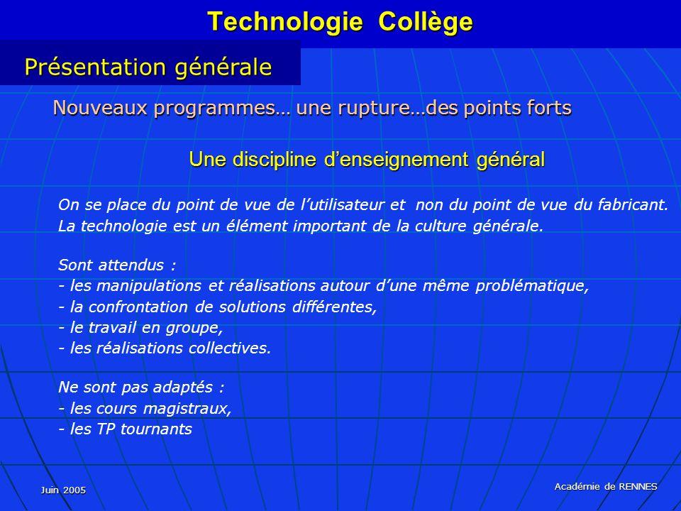 Juin 2005 Académie de RENNES On se place du point de vue de lutilisateur et non du point de vue du fabricant. La technologie est un élément important