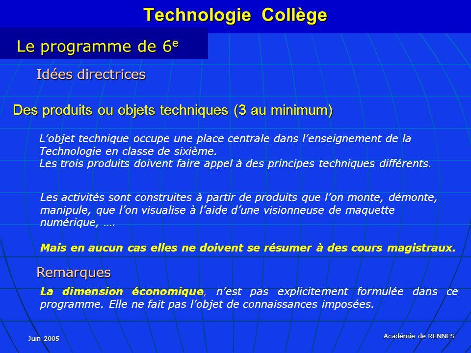 Juin 2005 Académie de RENNES Idées directrices Des produits ou objets techniques (3 au minimum) Lobjet technique occupe une place centrale dans lenseignement de la Technologie en classe de sixième.