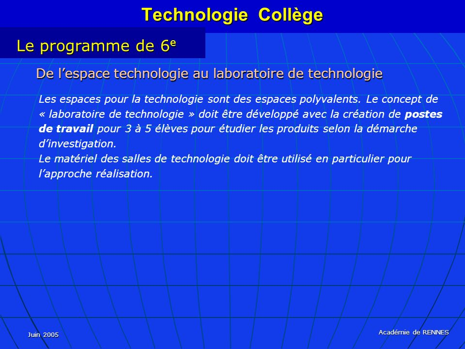 Juin 2005 Académie de RENNES De lespace technologie au laboratoire de technologie Les espaces pour la technologie sont des espaces polyvalents. Le con
