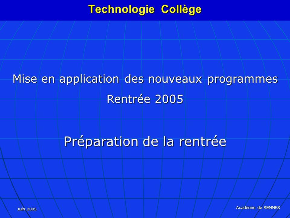 Juin 2005 Académie de RENNES Mise en application des nouveaux programmes Rentrée 2005 Préparation de la rentrée Technologie Collège