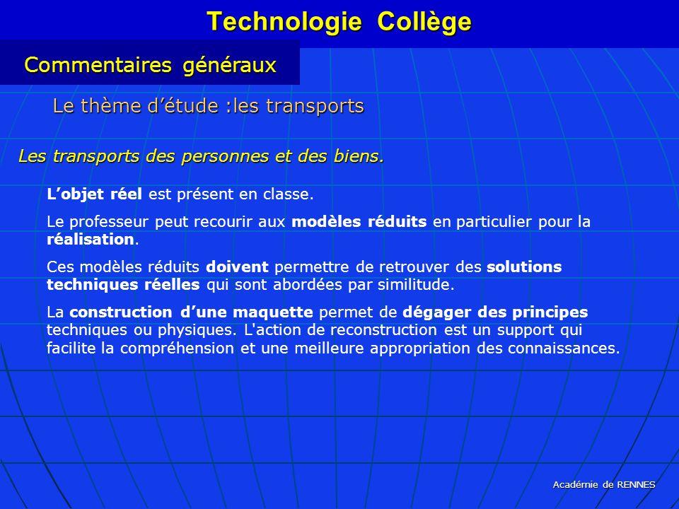 Académie de RENNES Le thème détude :les transports Technologie Collège Les transports des personnes et des biens. Lobjet réel est présent en classe. L