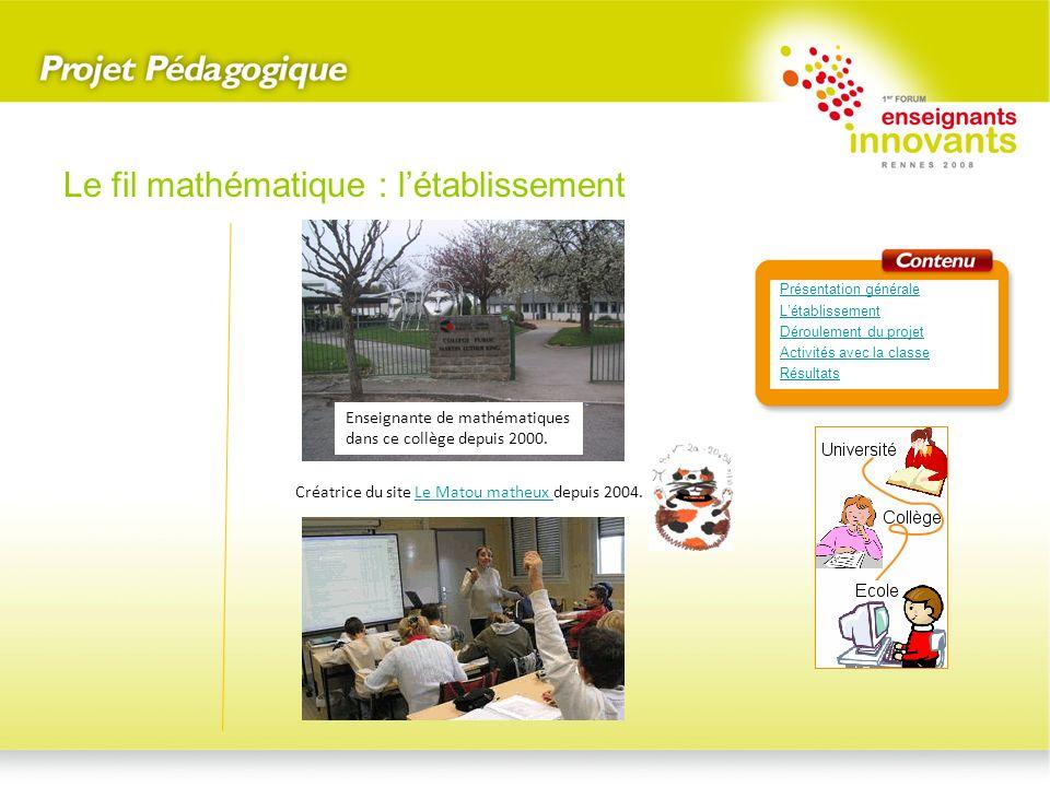 Créatrice du site Le Matou matheux depuis 2004.Le Matou matheux Le fil mathématique : létablissement Présentation générale Létablissement Déroulement
