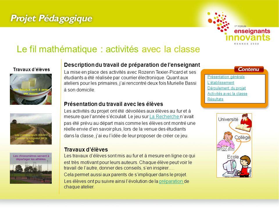 Le fil mathématique : activités avec la classe Présentation générale Létablissement Déroulement du projet Activités avec la classe Résultats Descripti