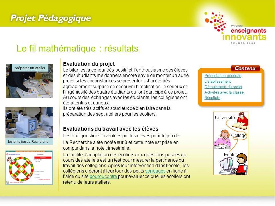 Le fil mathématique : résultats Evaluation du projet Le bilan est à ce jour très positif et lenthousiasme des élèves et des étudiants me donnera encor