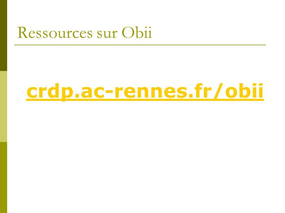 crdp.ac-rennes.fr/obii Ressources sur Obii