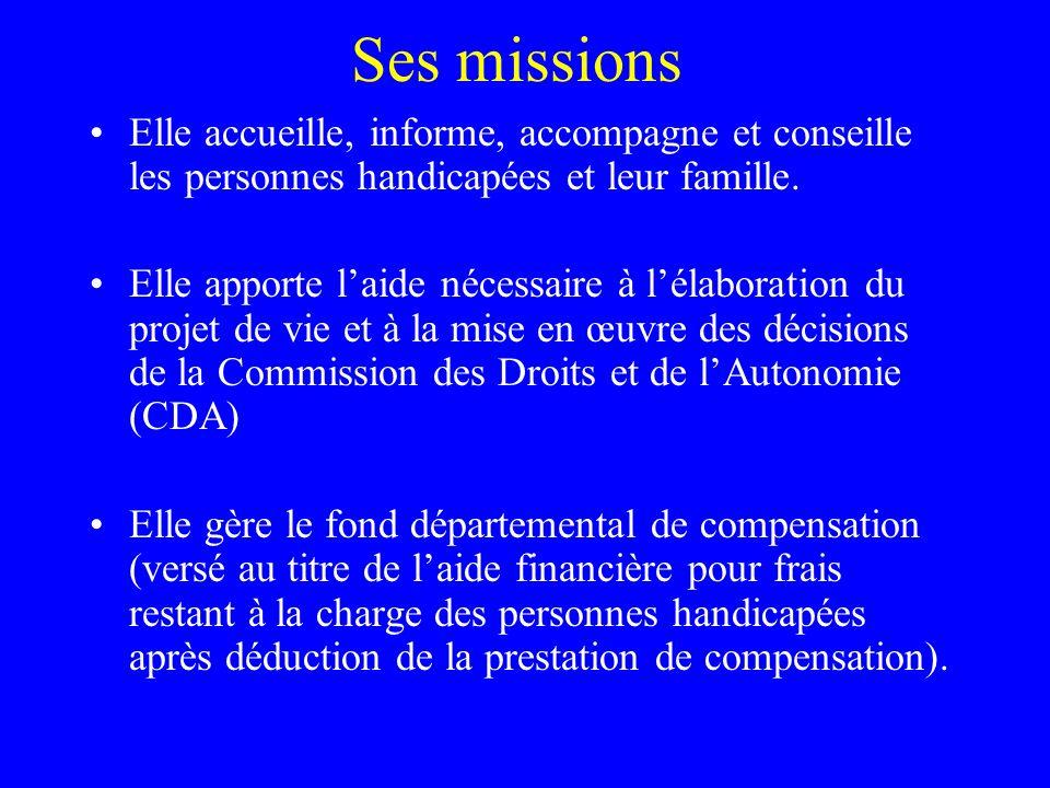 La MDPH remplace la CDES et ses émanations, la COTOREP et le Site de la Vie autonome. La MDPH a des missions et un budget de fonctionnement propres. E