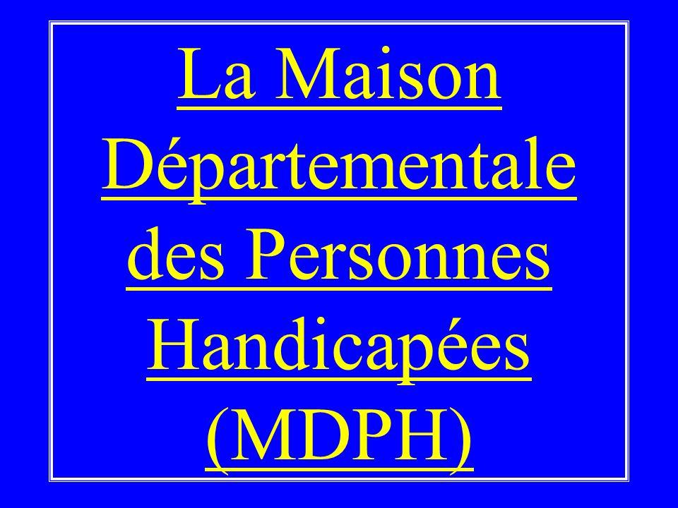 Le département : référent de proximité Le président du Conseil Général : Assure la tutelle administrative de la MDPH. Verse, après décision de la Comm