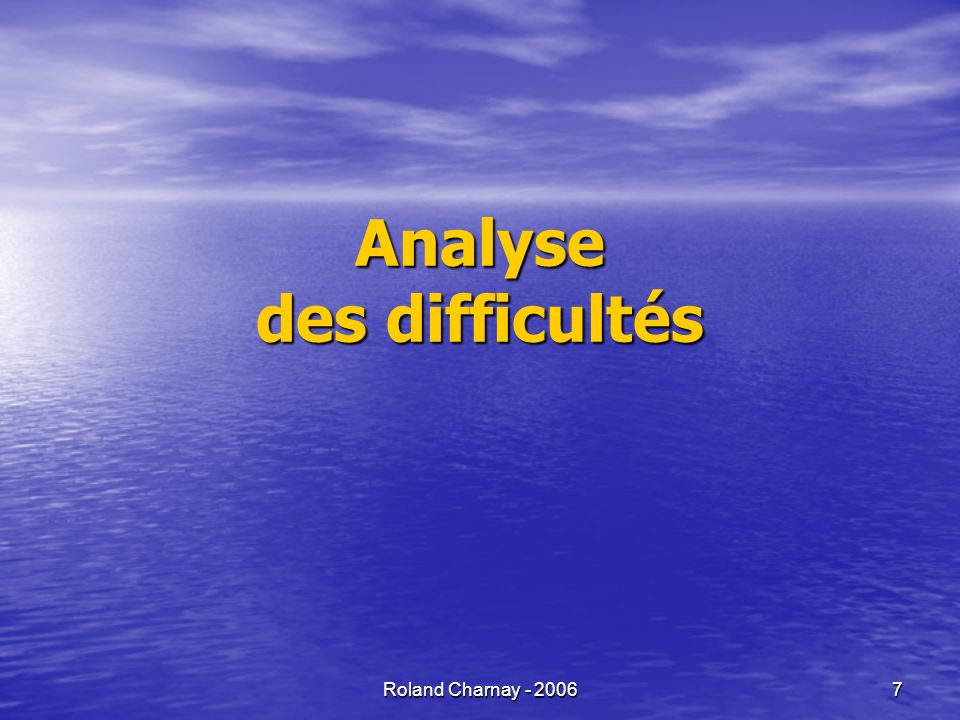 Roland Charnay - 2006 7 Analyse des difficultés