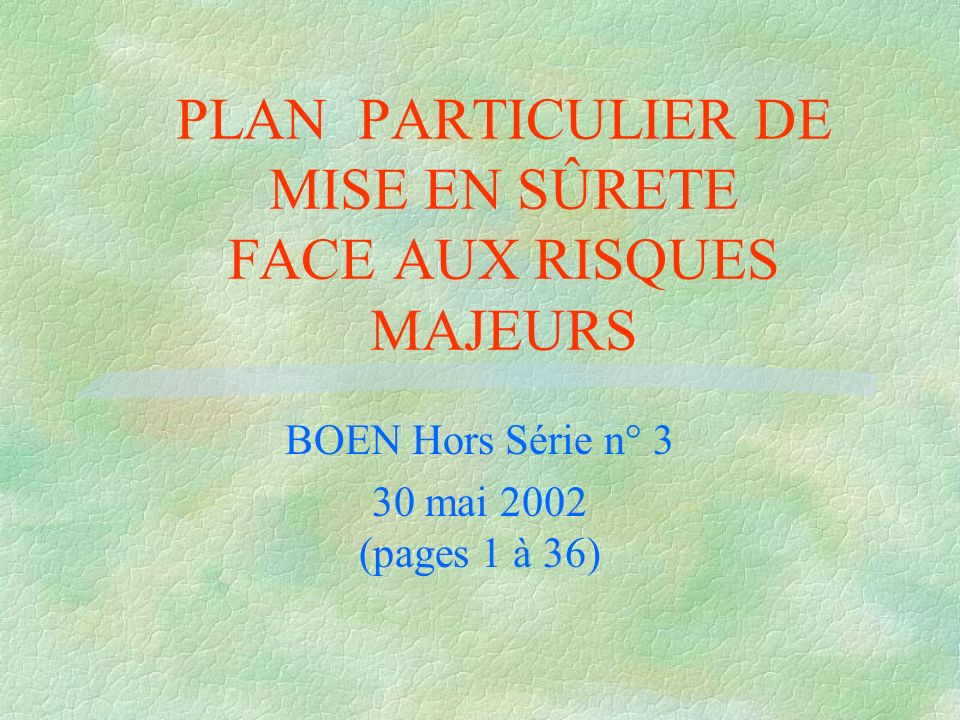 PLAN PARTICULIER DE MISE EN SÛRETE FACE AUX RISQUES MAJEURS BOEN Hors Série n° 3 30 mai 2002 (pages 1 à 36)